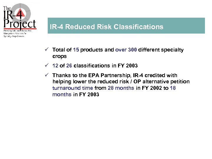 IR 4 Reduced Risk Classifications ü Total of 15 products and over 300 different