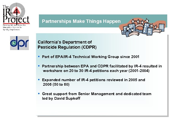 Partnerships Make Things Happen California's Department of Pesticide Regulation (CDPR) § Part of EPA/IR
