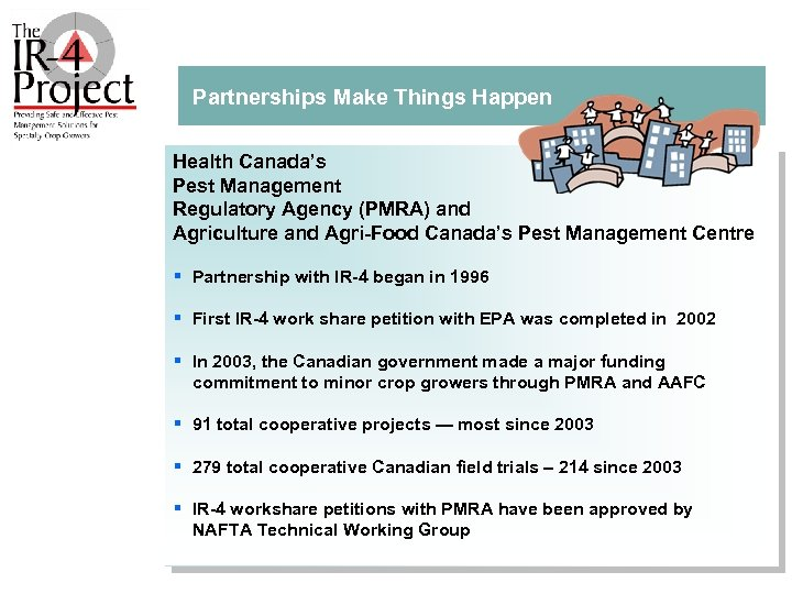 Partnerships Make Things Happen Health Canada's Pest Management Regulatory Agency (PMRA) and Agriculture and