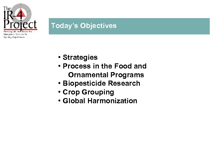 Today's Objectives • Strategies • Process in the Food and Ornamental Programs • Biopesticide