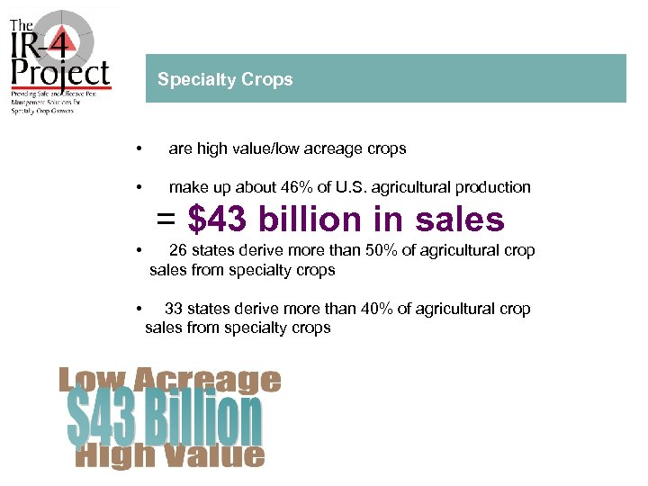 Specialty Crops • are high value/low acreage crops • make up about 46% of