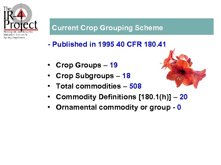 Current Crop Grouping Scheme Published in 1995 40 CFR 180. 41 • • •