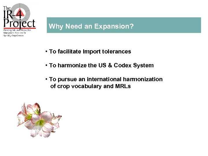 Why Need an Expansion? • To facilitate Import tolerances • To harmonize the US