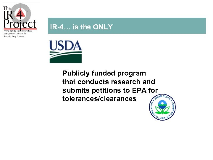 IR 4… is the ONLY Publicly funded program that conducts research and submits petitions