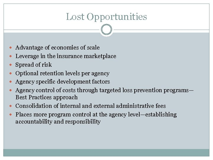 Lost Opportunities Advantage of economies of scale Leverage in the insurance marketplace Spread of