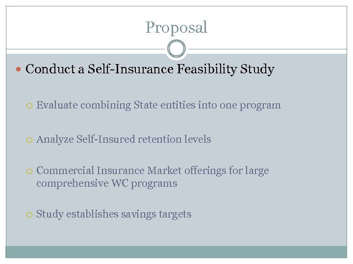 Proposal Conduct a Self-Insurance Feasibility Study Evaluate combining State entities into one program Analyze