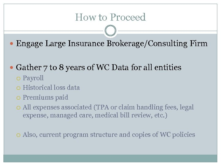 How to Proceed Engage Large Insurance Brokerage/Consulting Firm Gather 7 to 8 years of