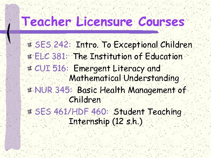 Teacher Licensure Courses SES 242: Intro. To Exceptional Children ELC 381: The Institution of