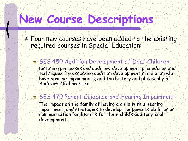New Course Descriptions Four new courses have been added to the existing required courses
