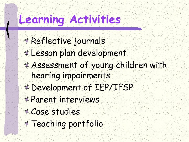 Learning Activities Reflective journals Lesson plan development Assessment of young children with hearing impairments