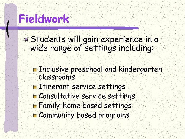 Fieldwork Students will gain experience in a wide range of settings including: Inclusive preschool