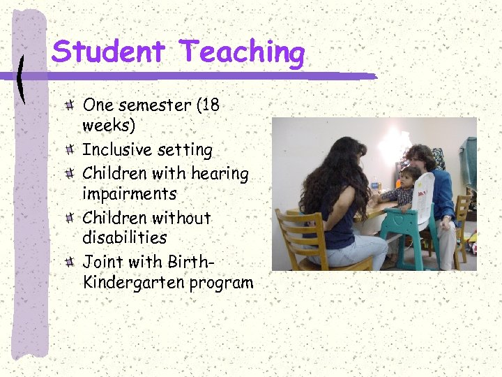 Student Teaching One semester (18 weeks) Inclusive setting Children with hearing impairments Children without