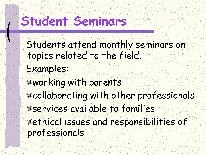 Student Seminars Students attend monthly seminars on topics related to the field. Examples: working