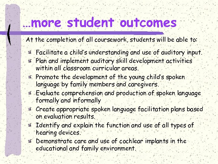 …more student outcomes At the completion of all coursework, students will be able to: