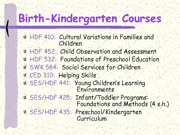 Birth-Kindergarten Courses HDF 410: Cultural Variations in Families and Children HDF 452: Child Observation