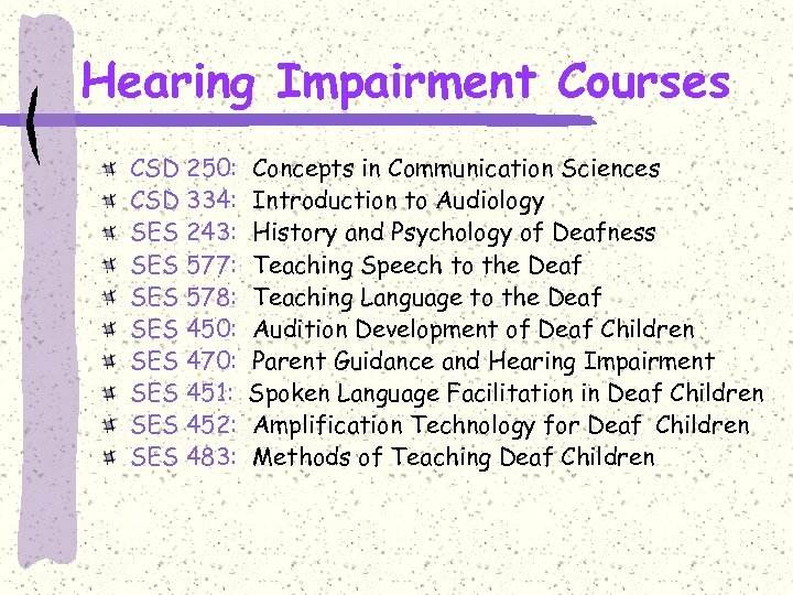 Hearing Impairment Courses CSD 250: CSD 334: SES 243: SES 577: SES 578: SES