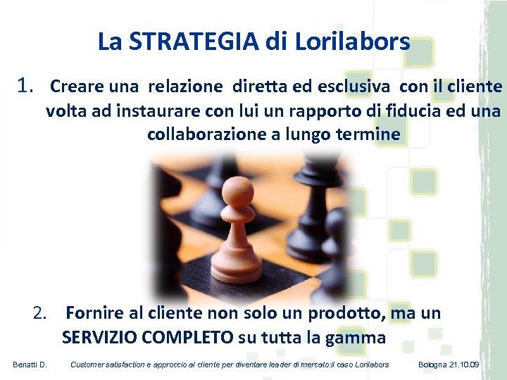 La STRATEGIA di Lorilabors 1. Creare una relazione diretta ed esclusiva con il cliente