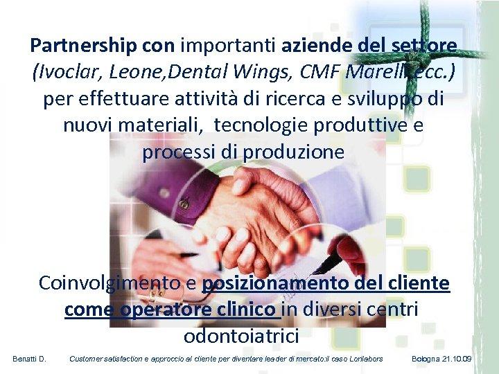 Partnership con importanti aziende del settore (Ivoclar, Leone, Dental Wings, CMF Marelli, ecc. )