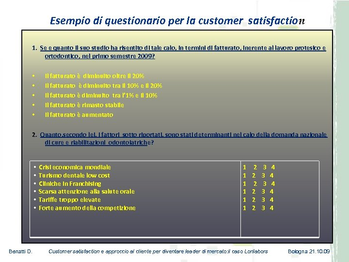 Esempio di questionario per la customer satisfaction 1. Se e quanto il suo studio