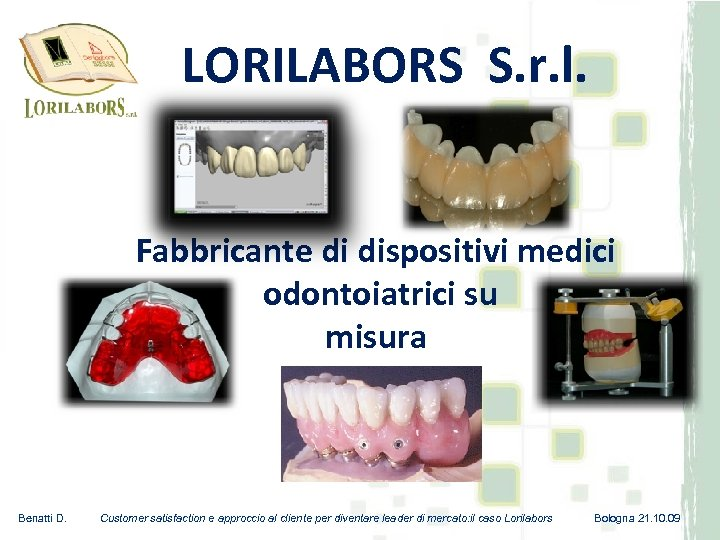LORILABORS S. r. l. Fabbricante di dispositivi medici odontoiatrici su misura Benatti D. Customer
