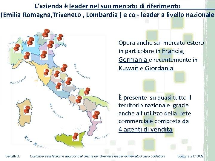 L'azienda è leader nel suo mercato di riferimento (Emilia Romagna, Triveneto , Lombardia )