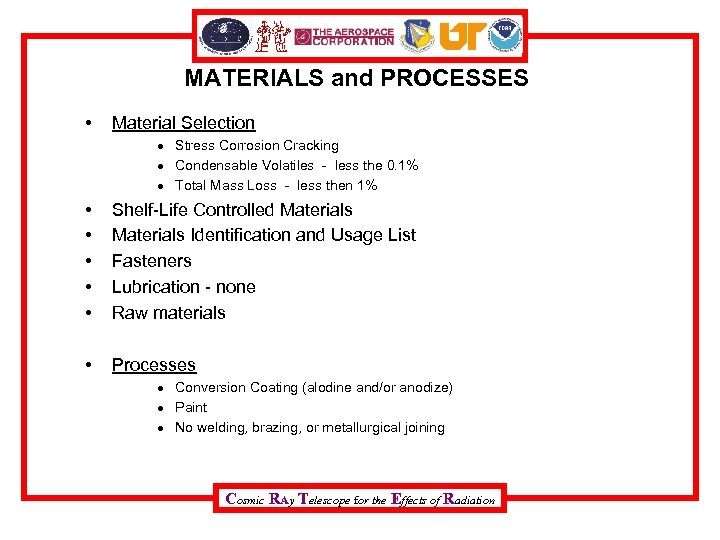 MATERIALS and PROCESSES • Material Selection Stress Corrosion Cracking Condensable Volatiles - less the