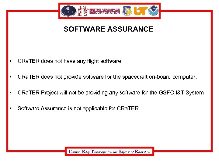 SOFTWARE ASSURANCE • CRa. TER does not have any flight software • CRa. TER