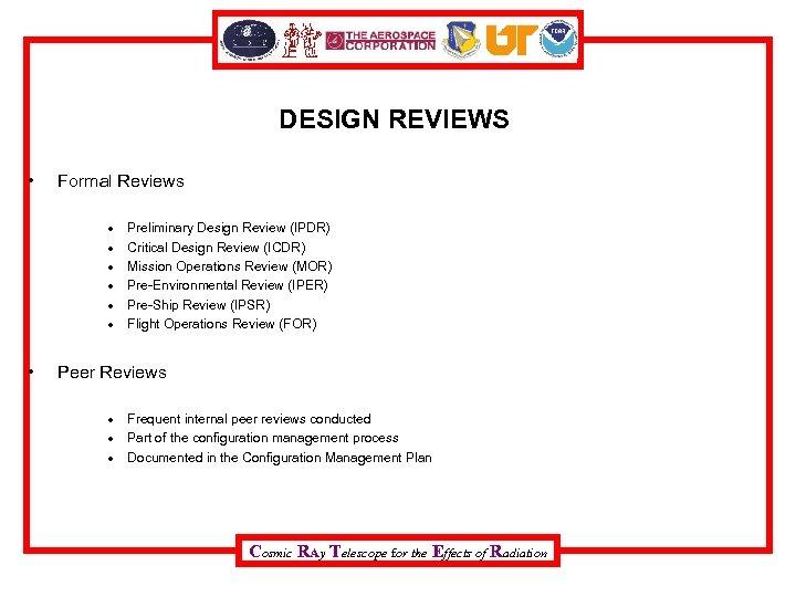 DESIGN REVIEWS • Formal Reviews • Preliminary Design Review (IPDR) Critical Design Review (ICDR)