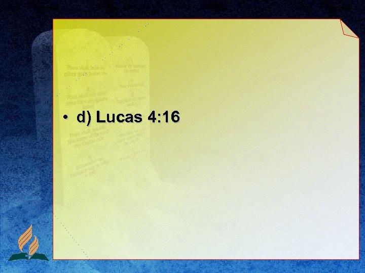 • d) Lucas 4: 16