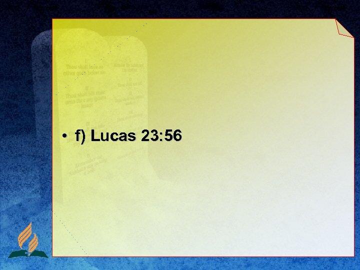 • f) Lucas 23: 56