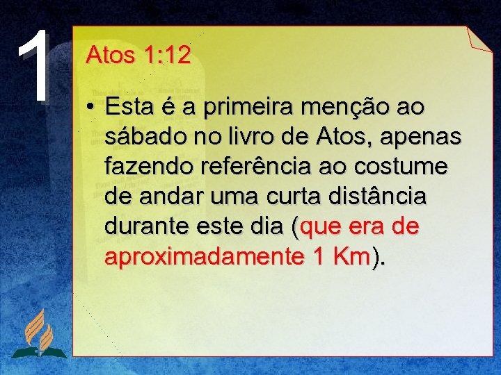 1 Atos 1: 12 • Esta é a primeira menção ao sábado no livro