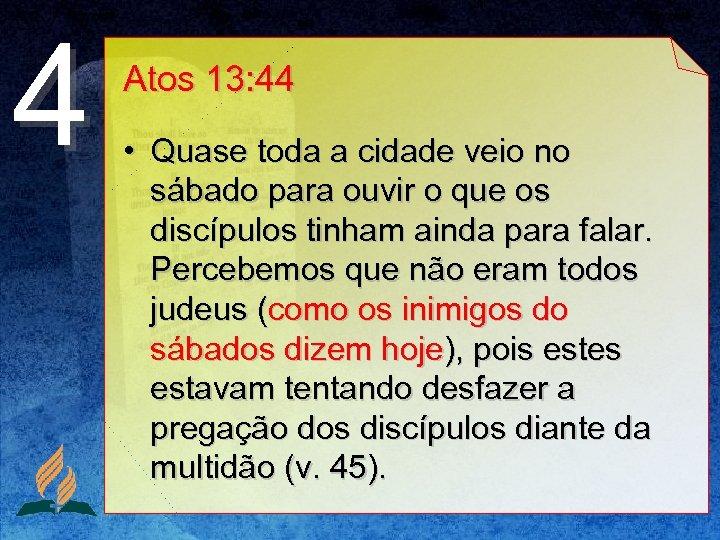 4 Atos 13: 44 • Quase toda a cidade veio no sábado para ouvir