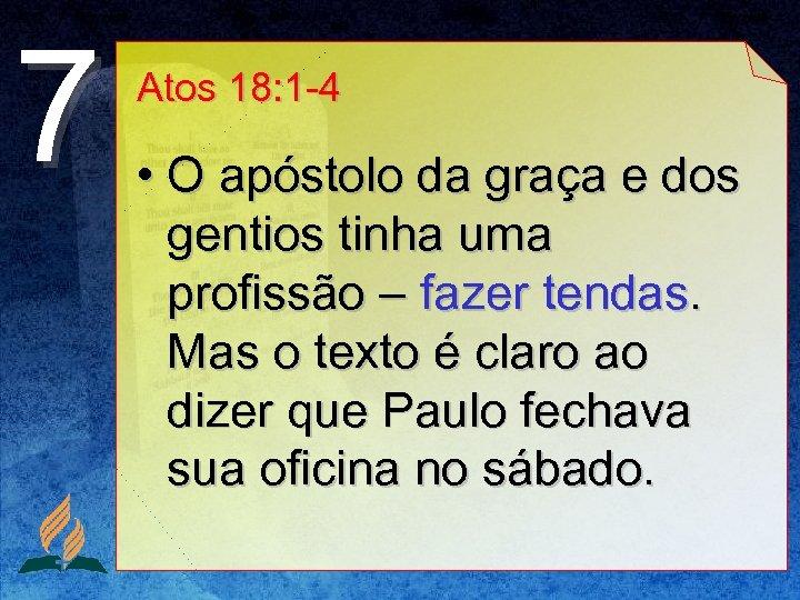 7 Atos 18: 1 -4 • O apóstolo da graça e dos gentios tinha