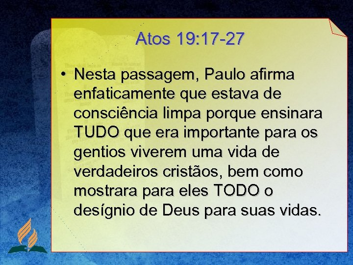 Atos 19: 17 -27 • Nesta passagem, Paulo afirma enfaticamente que estava de consciência