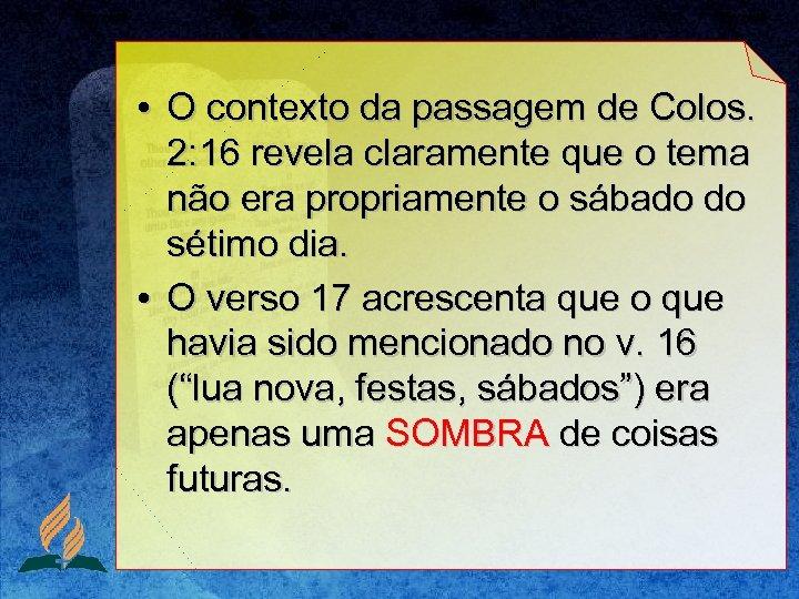 • O contexto da passagem de Colos. 2: 16 revela claramente que o
