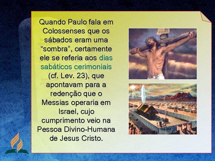 """Quando Paulo fala em Colossenses que os sábados eram uma """"sombra"""", certamente ele se"""