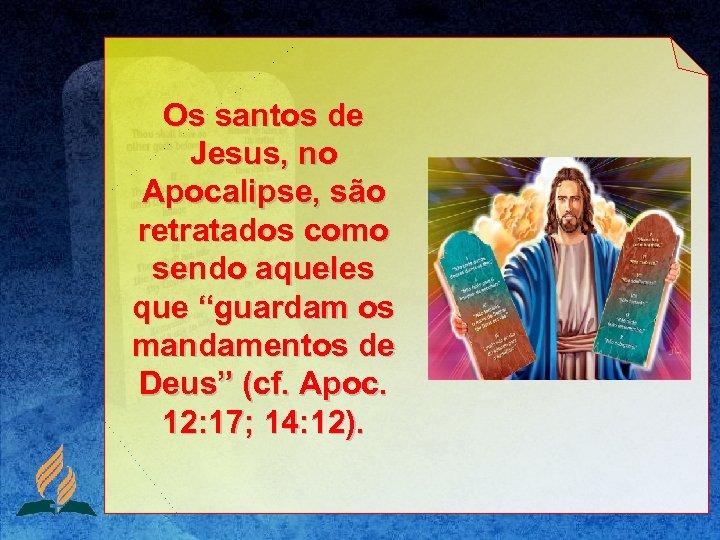 """Os santos de Jesus, no Apocalipse, são retratados como sendo aqueles que """"guardam os"""