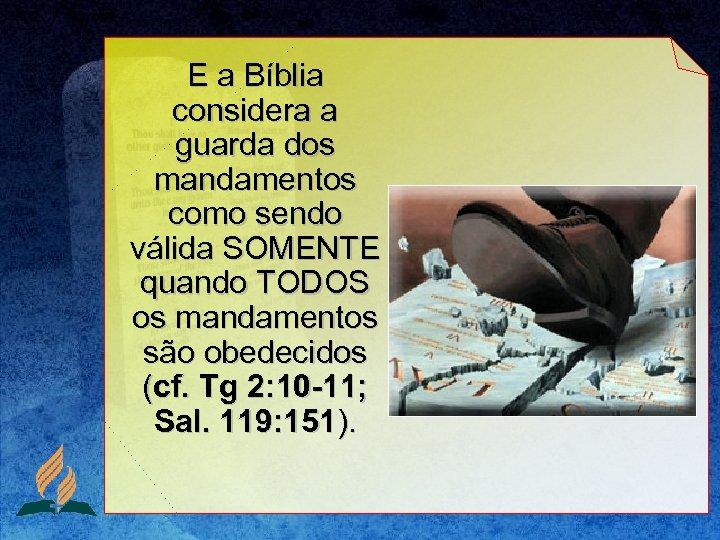 E a Bíblia considera a guarda dos mandamentos como sendo válida SOMENTE quando TODOS