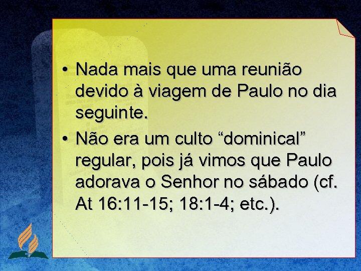 • Nada mais que uma reunião devido à viagem de Paulo no dia