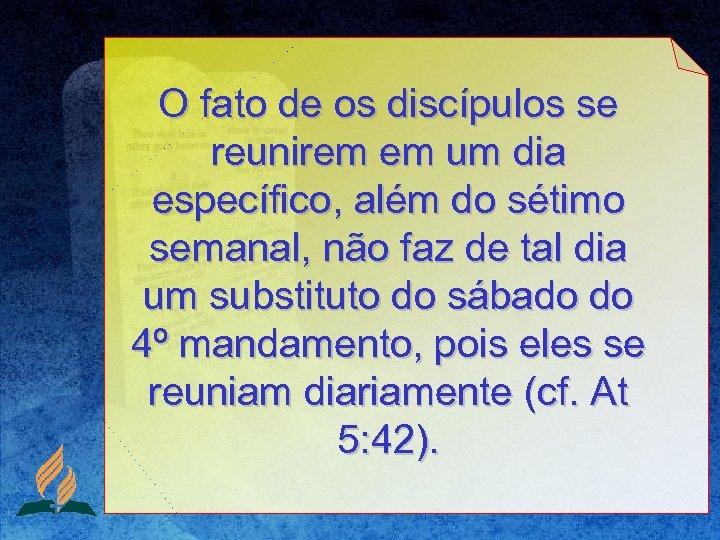 O fato de os discípulos se reunirem em um dia específico, além do sétimo