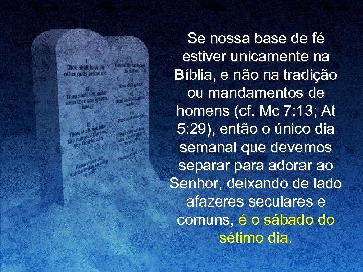 Se nossa base de fé estiver unicamente na Bíblia, e não na tradição ou