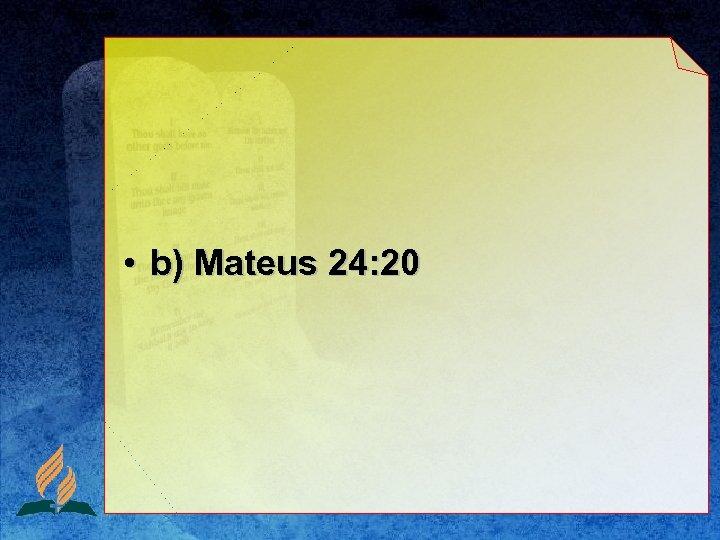 • b) Mateus 24: 20