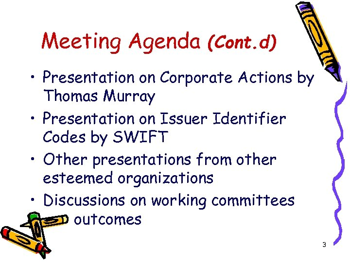 Meeting Agenda (Cont. d) • Presentation on Corporate Actions by Thomas Murray • Presentation