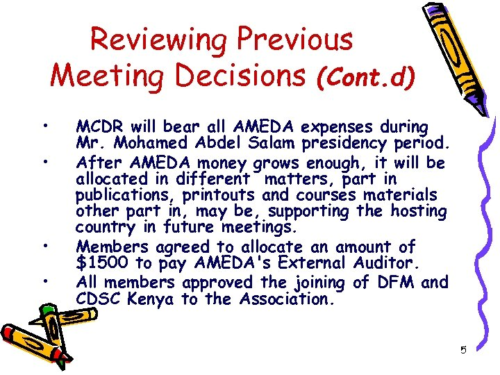 Reviewing Previous Meeting Decisions (Cont. d) • • MCDR will bear all AMEDA expenses