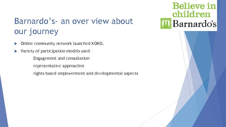 Barnardo's- an over view about our journey Online community network launched KOKO. Variety of