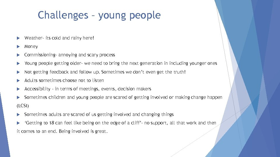 Challenges – young people Weather- its cold and rainy here! Money Commissioning- annoying and