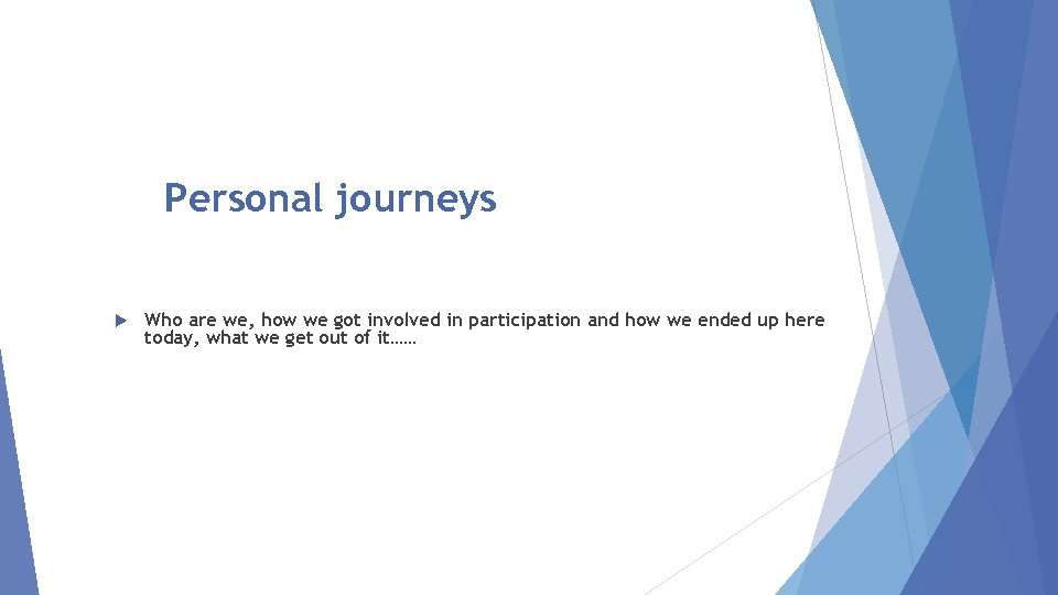 Personal journeys Who are we, how we got involved in participation and how we