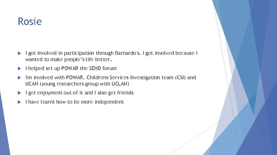 Rosie I got involved in participation through Barnardo's. I got involved because I wanted
