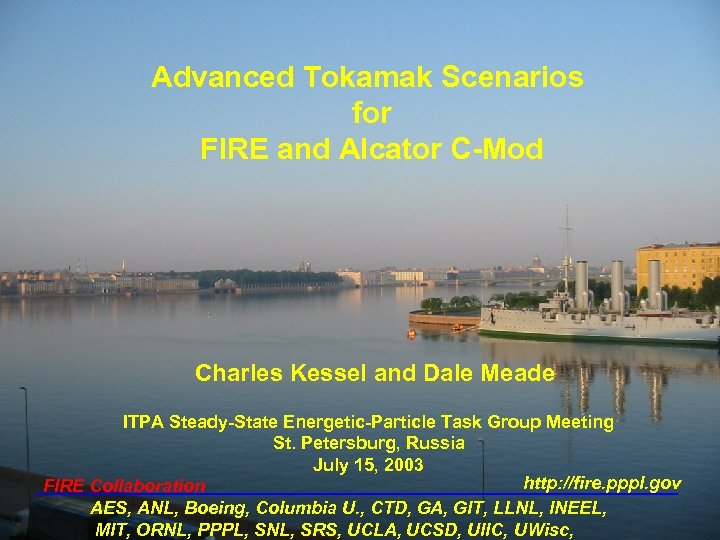 Advanced Tokamak Scenarios for FIRE and Alcator C-Mod Charles Kessel and Dale Meade ITPA