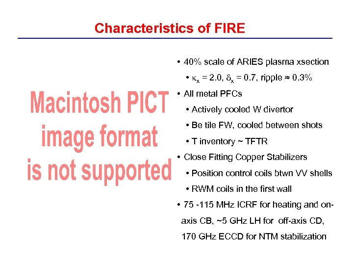 Characteristics of FIRE • 40% scale of ARIES plasma xsection • kx = 2.